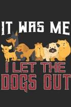 It Was Me I Let The Dogs Out: Dog Lover Notebook 6x9 Blank Lined Journal Gift