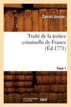 Traite de la Justice Criminelle de France.... Tome 1 (Ed.1771)