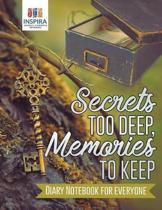 Secrets Too Deep, Memories to Keep Diary Notebook for Everyone