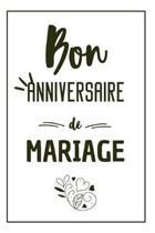 Bon Anniversaire De Mariage: Carnet De Notes Original - Une Id�e Cadeau Pour L'Anniversaire De Mariage De Votre Meilleure Amie, De Vos Grands-Paren