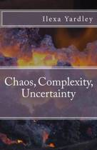 Chaos, Complexity, Uncertainty