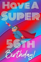 Have A Super 56th Birthday: Funny 56th Birthday Gift Journal / Notebook / Diary Quote (6 x 9 - 110 Blank Lined Pages)