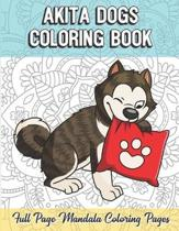 Akita Dogs Coloring Book Full Page Mandala Coloring Pages: Color Book with Mindfulness and Stress Relieving Designs with Mandala Patterns for Relaxati