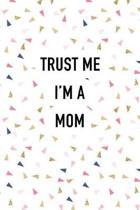 Trust Me I'm a Mom