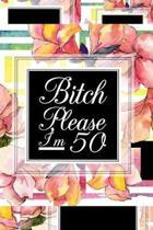 B*tch Please I'm 50