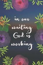 In Our Waiting God is Working
