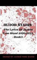 Blood Stains: The Lyrics Of Jaysen True Blood 2000-2011, Book 3