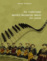 Six Traditional Western Macedonian Dances for Piano
