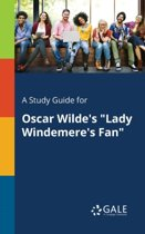 A Study Guide for Oscar Wilde's Lady Windemere's Fan