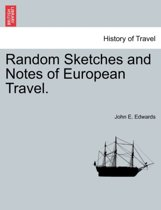 Random Sketches and Notes of European Travel.
