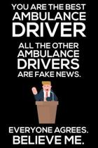 You Are The Best Ambulance Driver All The Other Ambulance Drivers Are Fake News. Everyone Agrees. Believe Me.: Trump 2020 Notebook, Funny Productivity