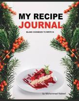 My Recipe Journal - Blank Cookbook to Write in: Personalized Recipe Book with Blank Pages- Write and Record your Favorite Recipe OR Give Gift to your