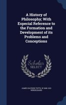 A History of Philosophy; With Especial Reference to the Formation and Development of Its Problems and Conceptions