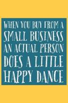 When You Buy from a Small Business an Actual Person Does a Little Happy Dance