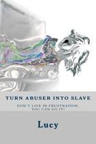 Turn Abuser Into Slave