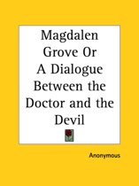 Magdalen Grove Or a Dialogue Between the Doctor and the Devil (1713)
