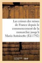 Les Crimes Des Reines de France Depuis Le Commencement de la Monarchie Jusqu'�
