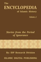 Stories from the Period of Ignorance (The Encyclopedia of Islamic History - Vol. 3)