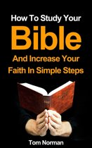 How To Study Your Bible And Increase Your Faith In Simple Steps