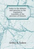 Index to the Debates and Speeches in the Legislative Assembly of the Province of Ontario