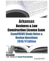 Arkansas Business & Law Construction License Exam ExamFOCUS Study Notes & Review Questions 2016/17 Edition