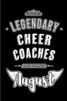 Legendary Cheer Coaches are born in August: Blank Lined Cheer Coach Journal Notebooks Diary as Appreciation, Birthday, Welcome, Farewell, Thank You, C