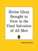 Divine Glory Brought to View in the Final Salvation of All Men (1783)