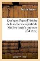 Quelques Pages d'Histoire de la M�decine � Partir de Moli�re Jusqu'� Nos Jours