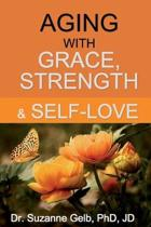 Aging with Grace, Strength & Self-Love