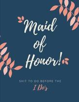 Maid Of Honor Shit To Do Before The I Do's