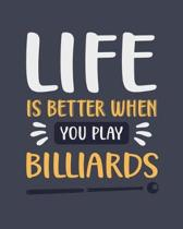 Life Is Better When You Play Billiards: Billiards Gift for People Who Love Billiards - Funny Blank Lined Journal or Notebook