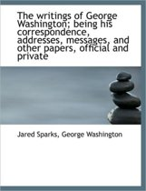 The Writings of George Washington; Being His Correspondence, Addresses, Messages, and Other Papers,