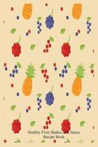 Healthy Fruit Shakes and Juices Recipe Book