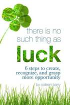 There Is No Such Thing as Luck