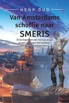 Van Amsterdams schoffie naar smeris - ervaringen van een roerige jeugd en een veertigjarige loopbaan bij de politie Amsterdam