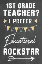 1st Grade Teacher I Prefer Educational Rockstar