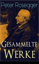 Gesammelte Werke (Über 570 Titel in einem Buch - Vollständige Ausgaben)