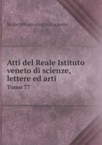 Atti del Reale Istituto Veneto Di Scienze, Lettere Ed Arti Tomo 77