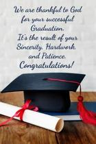We are thankful to God for your successful Graduation. It's the result of your sincerity, hardwork and patience. Congratulations
