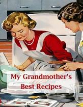 My Grandmother's Best Recipes: Blank Notebook to Create Custom Cookbook with Family and Friends' Favourite Meals
