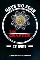 Have No Fear the Crafter Is Here
