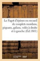 Le Fagot d' pines Ou Recueil de Couplets Mordans, Piquans, Galans, Vol s Droite Et Gauche
