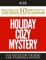Perfect 10 Holiday Cozy Mystery Plots #38-6 ''JUSTICE FOR THE DEAD – A DR. FITZPATRICK MYSTERY''