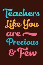 Teachers Like You Are Precious & Few