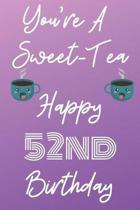 You're A Sweet-Tea Happy 52nd Birthday