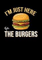 I'm Just Here For The Burgers: Lined Notebook and Journal
