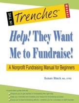 Help! They Want Me to Fundraise! a Nonprofit Fundraising Manual for Beginners
