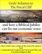 Gods Solution to the Fiscal Cliff and How a Biblical Jubilee can Fix Our Economic Woes