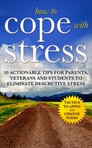 How to Cope with Stress: The Scientific Solution to Stress and Anxiety Management for Students, Parents and Veterans