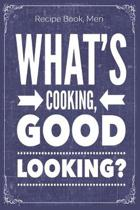 What's Cooking, Good Looking?: Cooking Recipe Notebook Gift for Men, Women or Kids